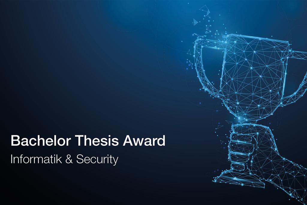 Auf dunkelblauem Hintergrund steht: Bachelor Thesis Award Informatik & Security - rechts daneben sieht man eine Hand, die einen Pokal hält