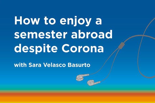 Podcast: How to enjoy a semester abroad despite Corona