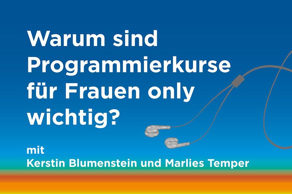 """Podcast zum Thema: """"Warum sind Programmierkurse für Frauen only wichtig?"""" mit Kerstin Blumenstein und Marlies Temper"""