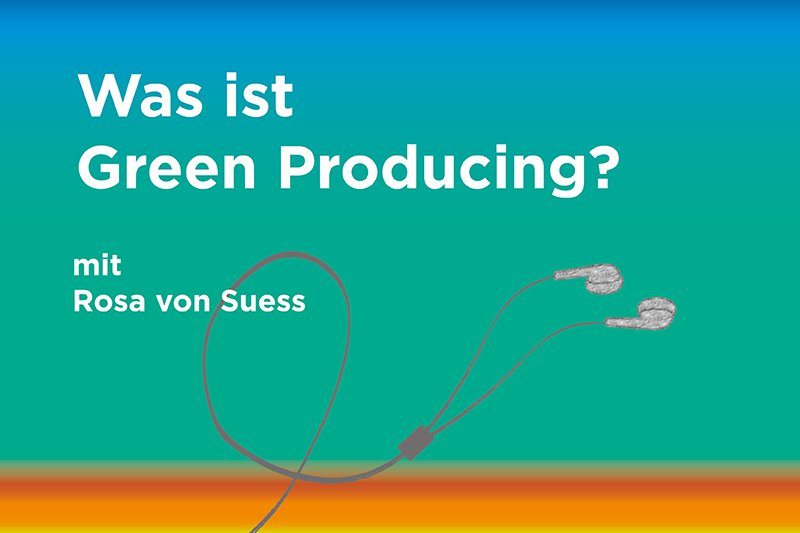 "Podcast zum Thema: ""Was ist Green Producing?"""