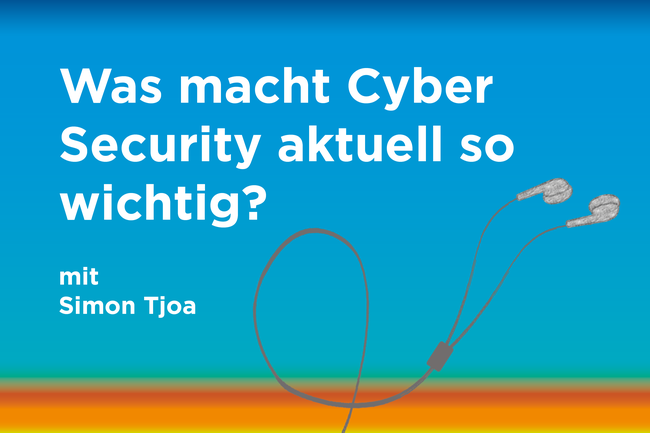 "Podcast zum Thema: ""Was macht Cyber Security aktuell so wichtig?"""